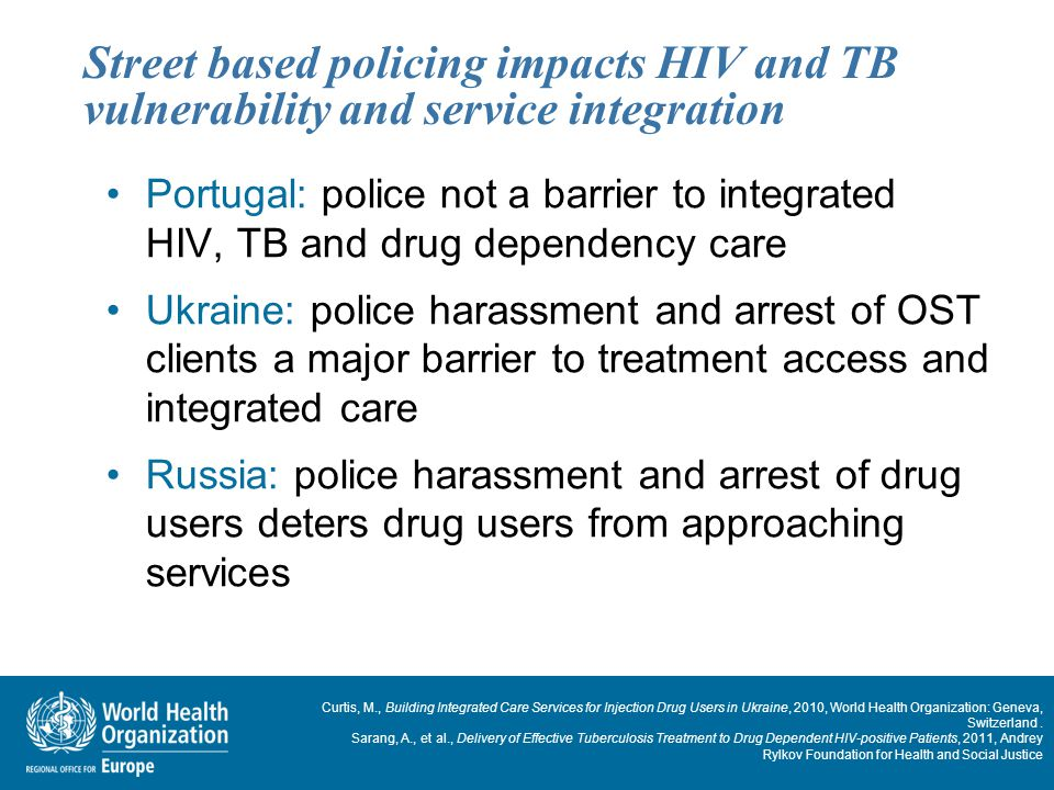 Street based policing impacts HIV and TB vulnerability and service integration Portugal: police not a barrier to integrated HIV, TB and drug dependenc