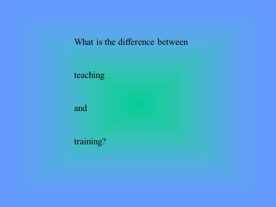 What is the difference between teaching and training