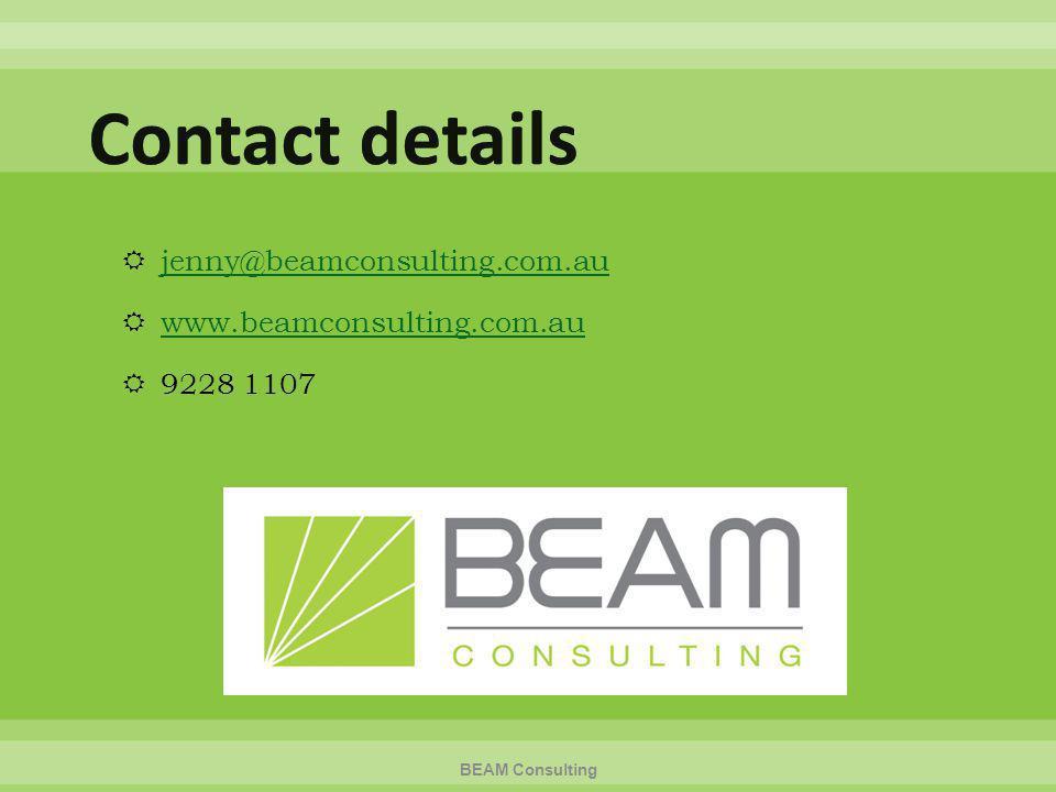  jenny@beamconsulting.com.au jenny@beamconsulting.com.au  www.beamconsulting.com.au www.beamconsulting.com.au  9228 1107 BEAM Consulting