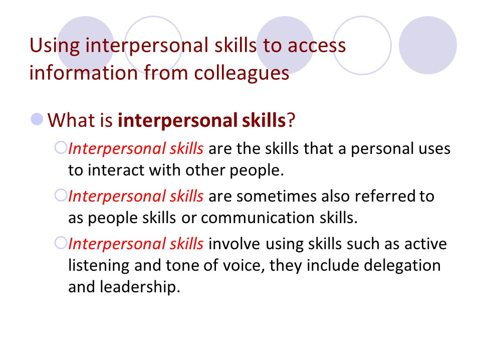 Using interpersonal skills to access information from colleagues What is interpersonal skills.