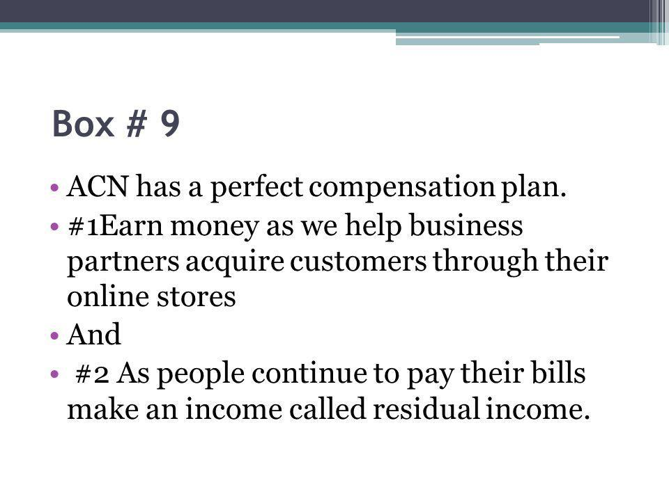 Box # 9 ACN has a perfect compensation plan.
