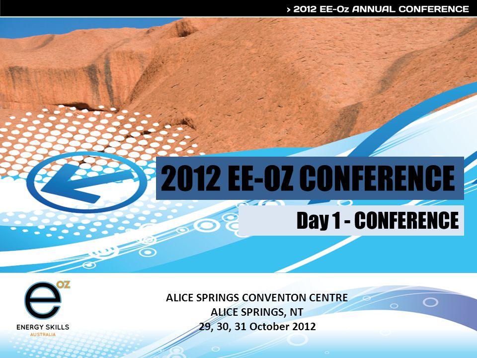 2012 EE-OZ CONFERENCE ALICE SPRINGS CONVENTON CENTRE ALICE SPRINGS, NT 29, 30, 31 October 2012 Day 1 - CONFERENCE