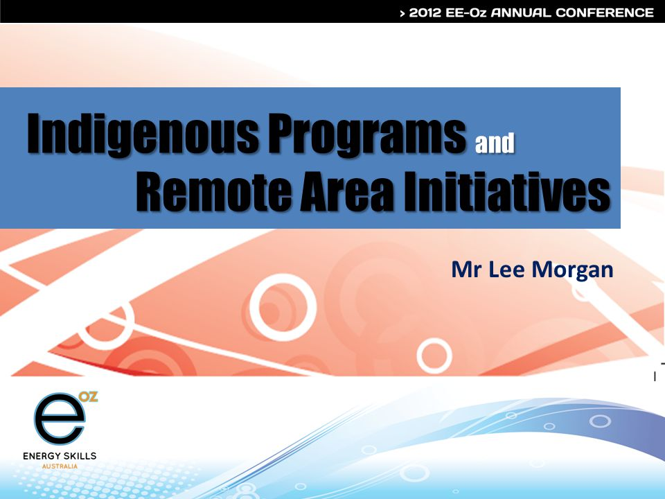 Indigenous Programs and Remote Area Initiatives Mr Lee Morgan