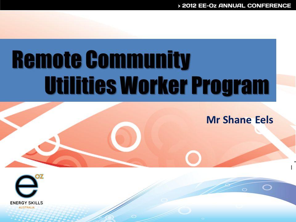 Remote Community Utilities Worker Program Mr Shane Eels