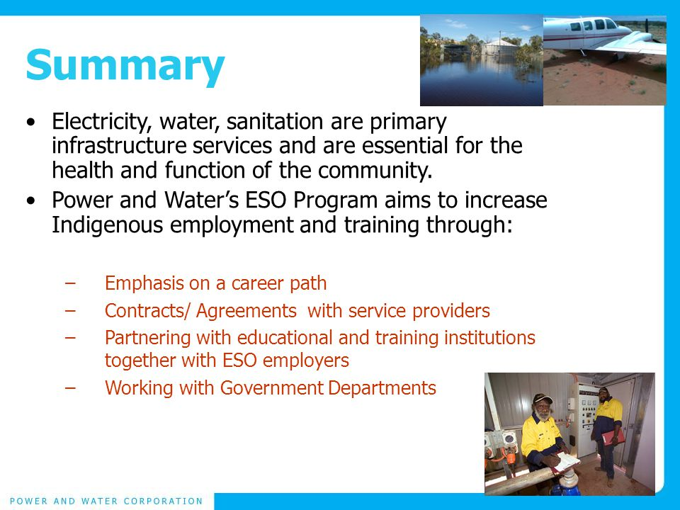 Summary Electricity, water, sanitation are primary infrastructure services and are essential for the health and function of the community.