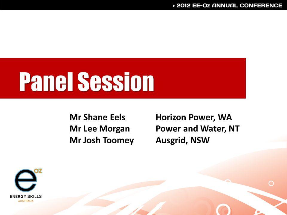 Panel Session Mr Shane EelsHorizon Power, WA Mr Lee MorganPower and Water, NT Mr Josh ToomeyAusgrid, NSW