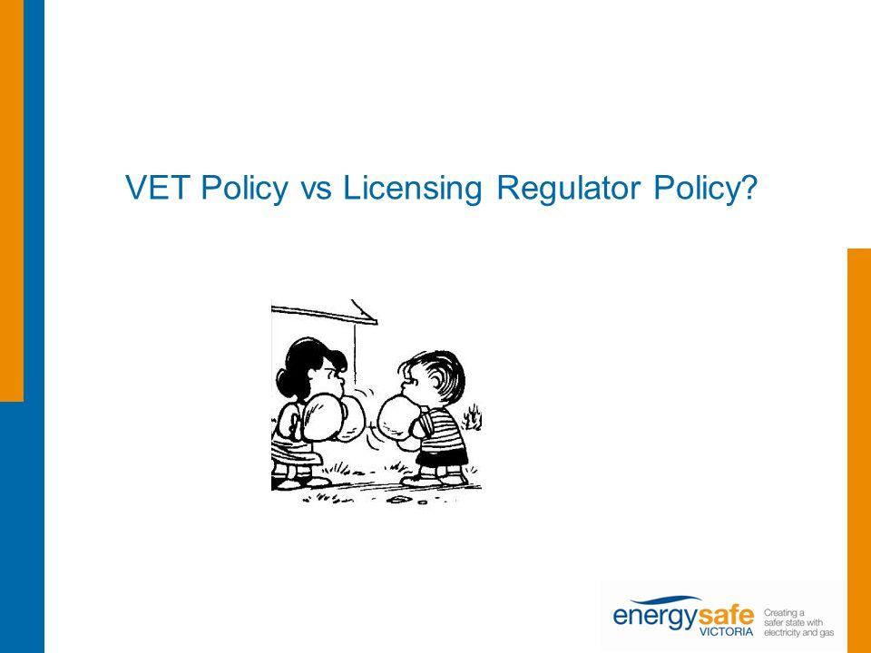 VET Policy vs Licensing Regulator Policy