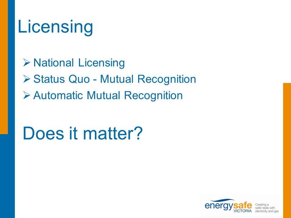 Licensing  National Licensing  Status Quo - Mutual Recognition  Automatic Mutual Recognition Does it matter