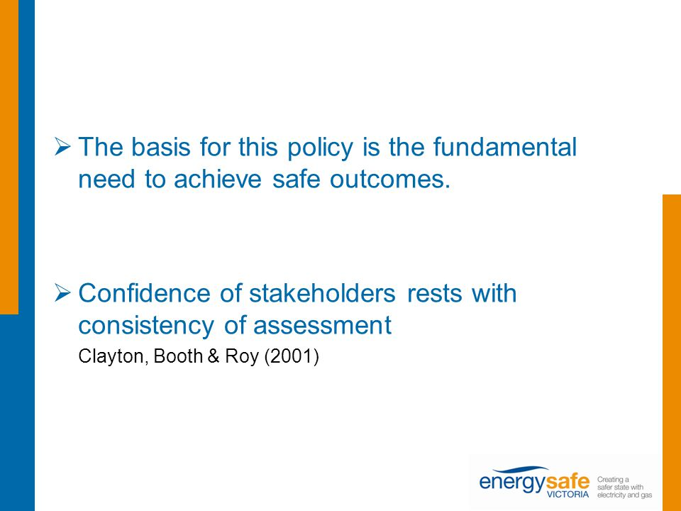  The basis for this policy is the fundamental need to achieve safe outcomes.