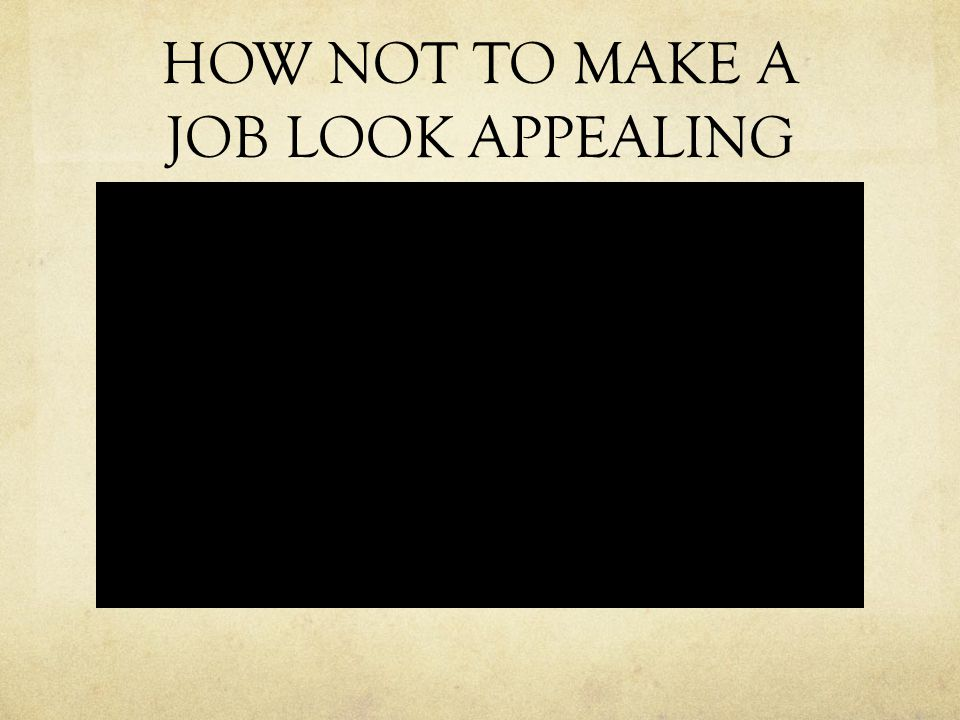 HOW NOT TO MAKE A JOB LOOK APPEALING