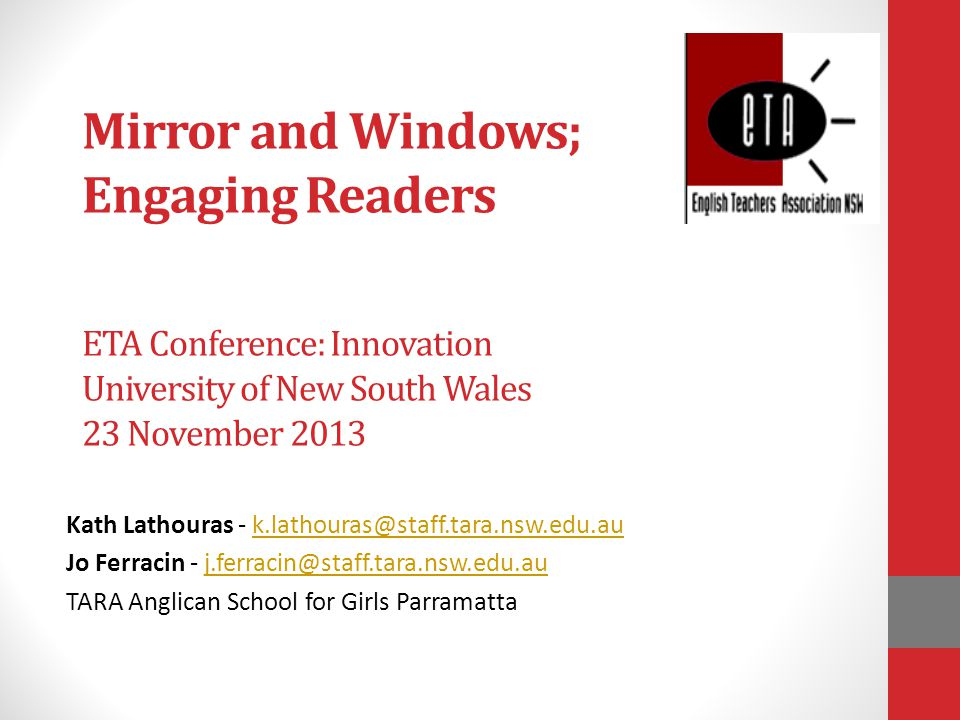 Mirror and Windows; Engaging Readers ETA Conference: Innovation University of New South Wales 23 November 2013 Kath Lathouras - k.lathouras@staff.tara