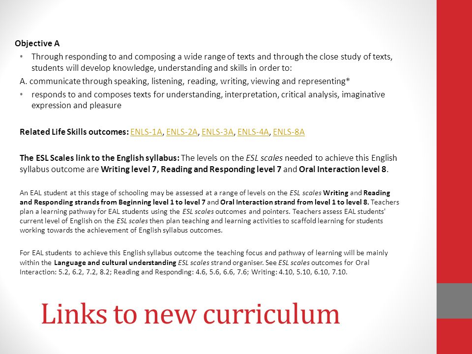 Links to new curriculum Objective A Through responding to and composing a wide range of texts and through the close study of texts, students will deve
