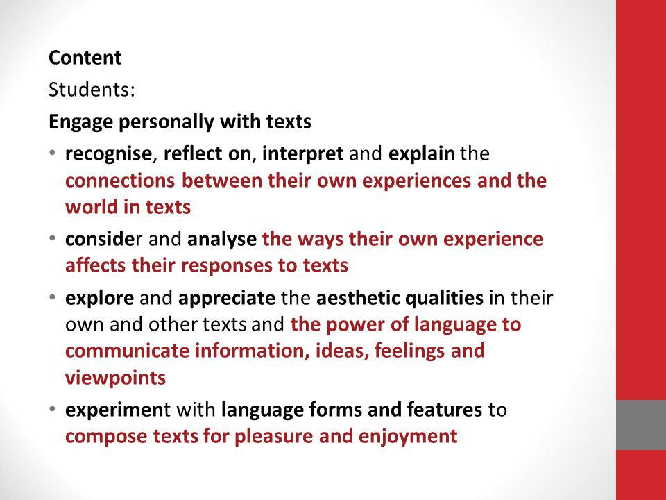 Content Students: Engage personally with texts recognise, reflect on, interpret and explain the connections between their own experiences and the worl