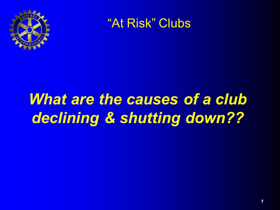 "7 ""At Risk"" Clubs What are the causes of a club declining & shutting down??"