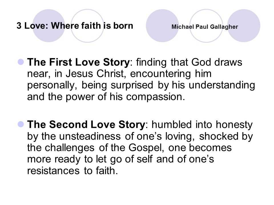 3 Love: Where faith is born Michael Paul Gallagher The First Love Story: finding that God draws near, in Jesus Christ, encountering him personally, be