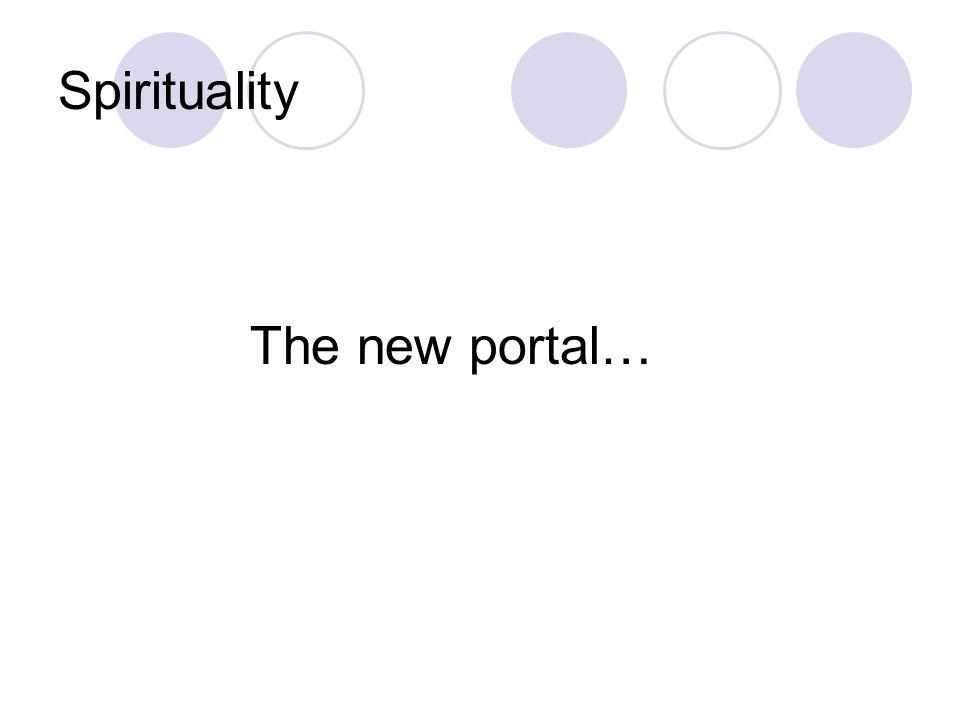 Spirituality The new portal…