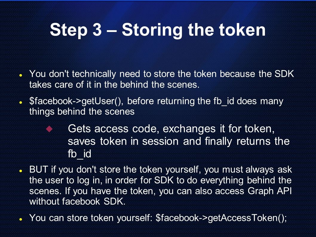 Step 3 – Storing the token You don t technically need to store the token because the SDK takes care of it in the behind the scenes.