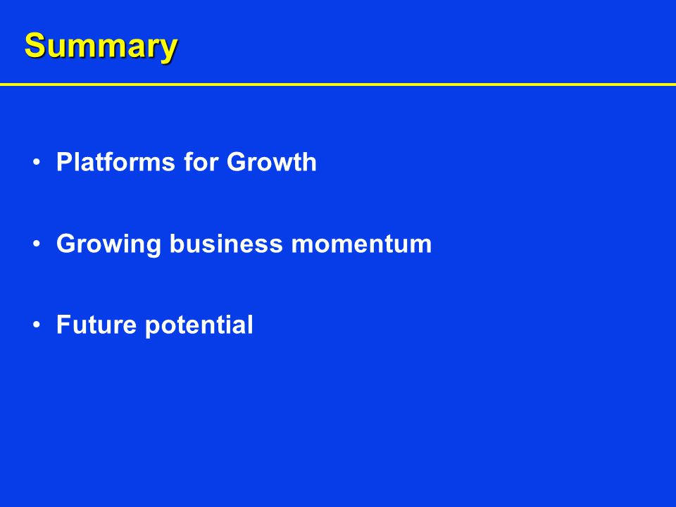 Summary Platforms for Growth Growing business momentum Future potential