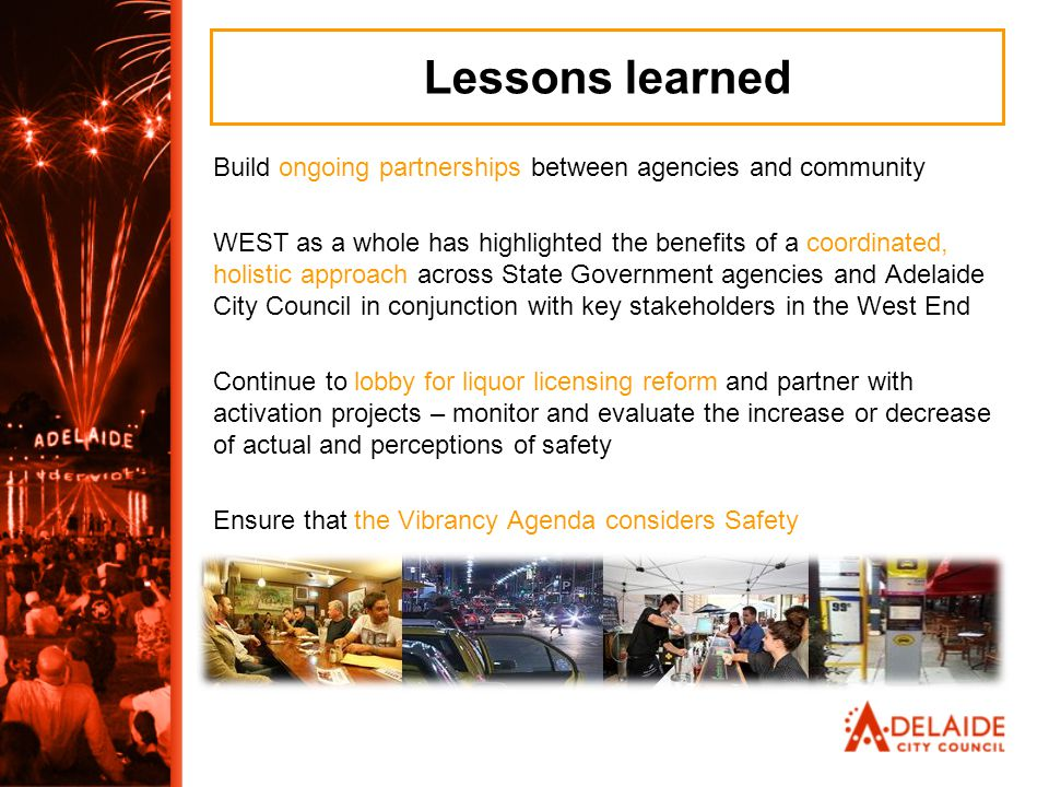 Lessons learned Build ongoing partnerships between agencies and community WEST as a whole has highlighted the benefits of a coordinated, holistic appr