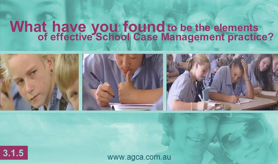www.agca.com.au of effective School Case Management practice.