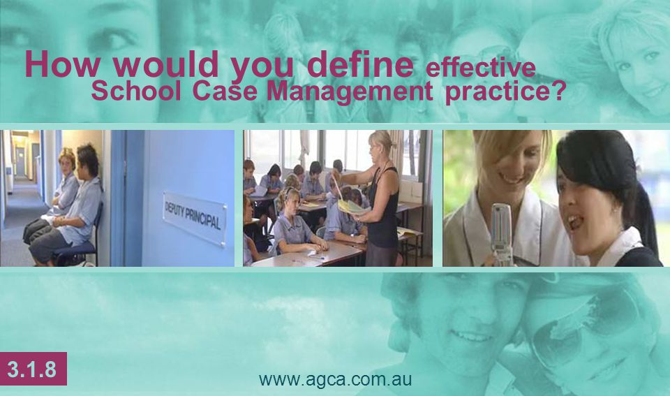 www.agca.com.au School Case Management practice How would you define effective 3.1.8