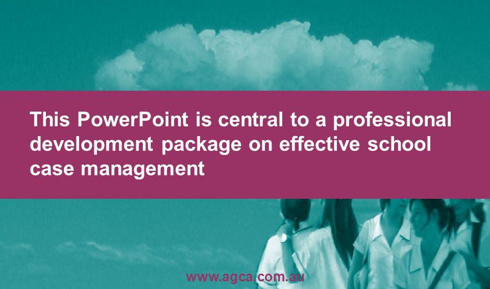 www.agca.com.au School Case Management practice? How would you define effective 3.1.8