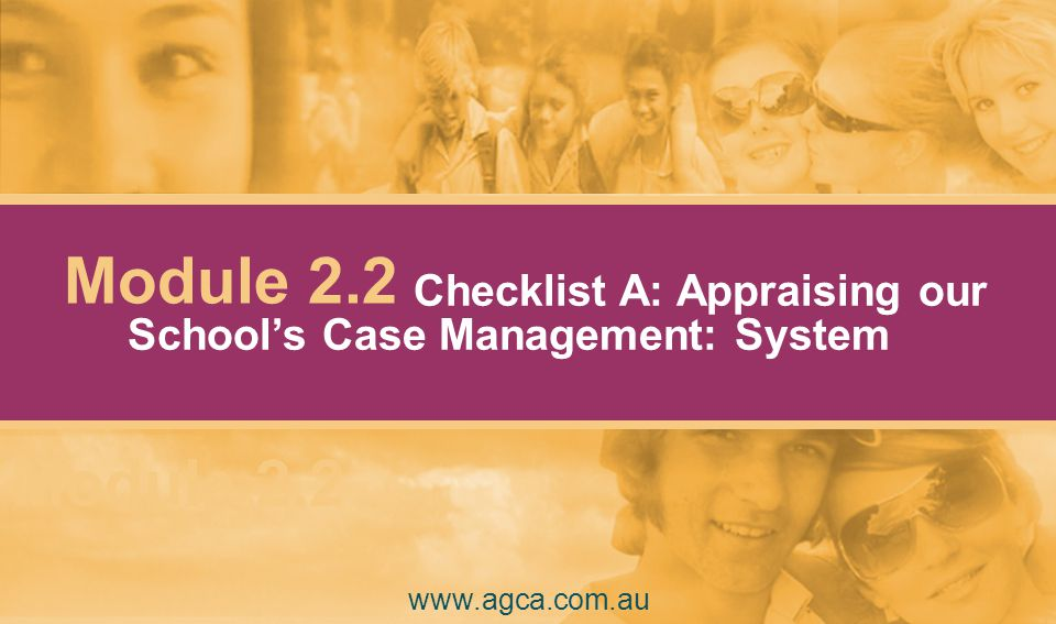 www.agca.com.au Module 2.2 School's Case Management: System Module 2.2 Checklist A: Appraising our