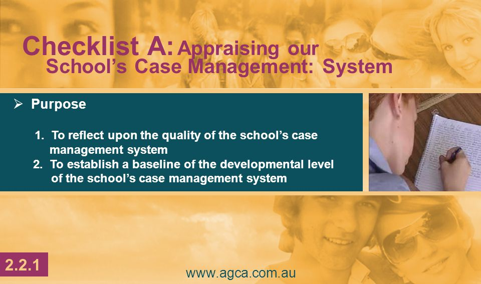 www.agca.com.au  Purpose 1.To reflect upon the quality of the school's case management system 2.