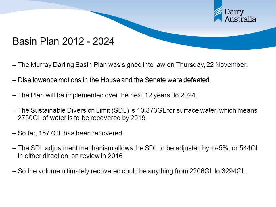 Basin Plan 2012 - 2024 –The Murray Darling Basin Plan was signed into law on Thursday, 22 November. –Disallowance motions in the House and the Senate