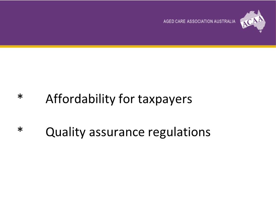 * Affordability for taxpayers * Quality assurance regulations
