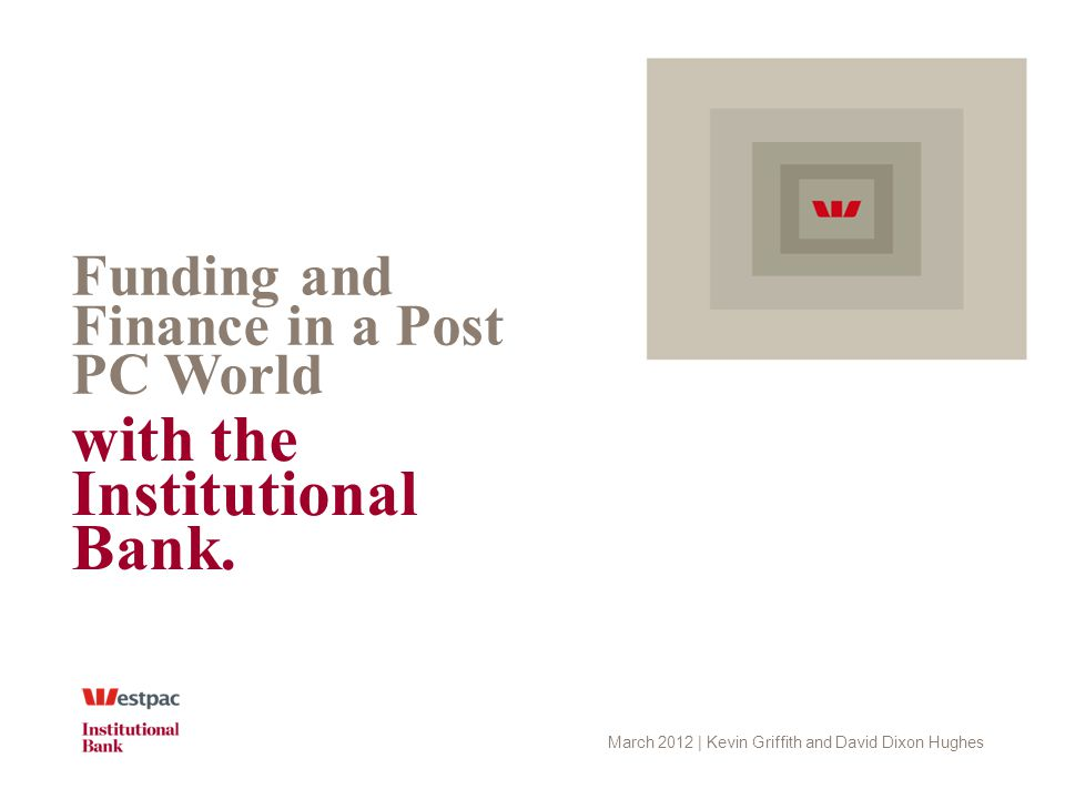Funding and Finance in a Post PC World with the Institutional Bank.