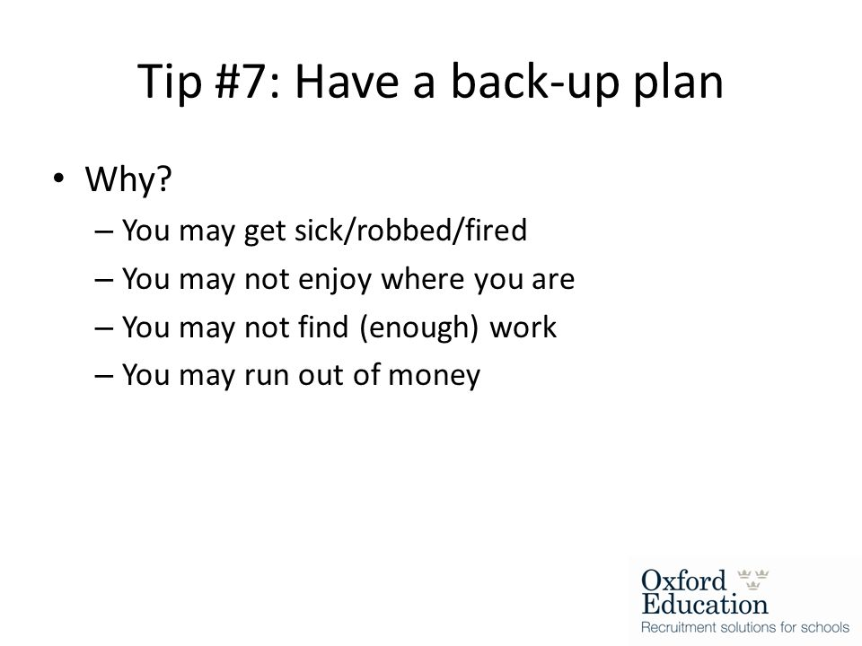 Tip #7: Have a back-up plan Why.