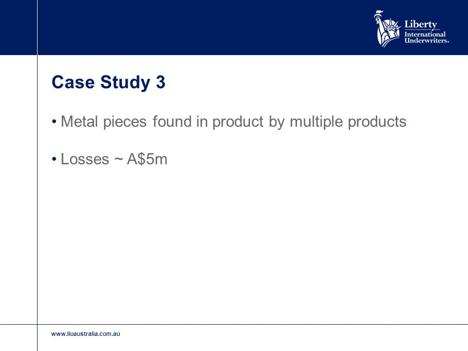 www.liuaustralia.com.au Case Study 3 Metal pieces found in product by multiple products Losses ~ A$5m