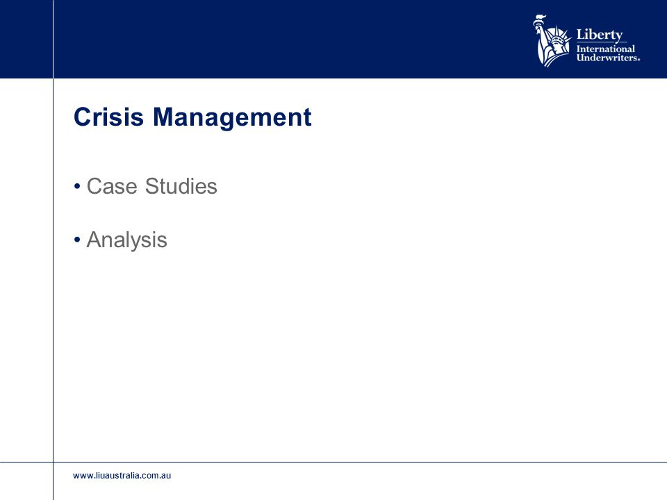 www.liuaustralia.com.au A Typical Crisis For any one individual company, very rare Real time events, limited time frames with limited information Highly stressful Financial impact often severe