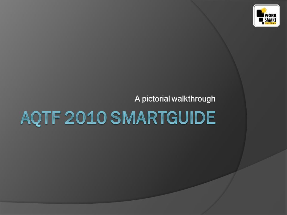 www.worksmartsystems.com.au After installing the AQTF 2010 SmartGuide you will see the desktop icon for the program.