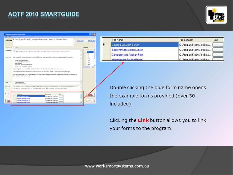 www.worksmartsystems.com.au Double clicking the blue form name opens the example forms provided (over 30 included). Clicking the Link button allows yo