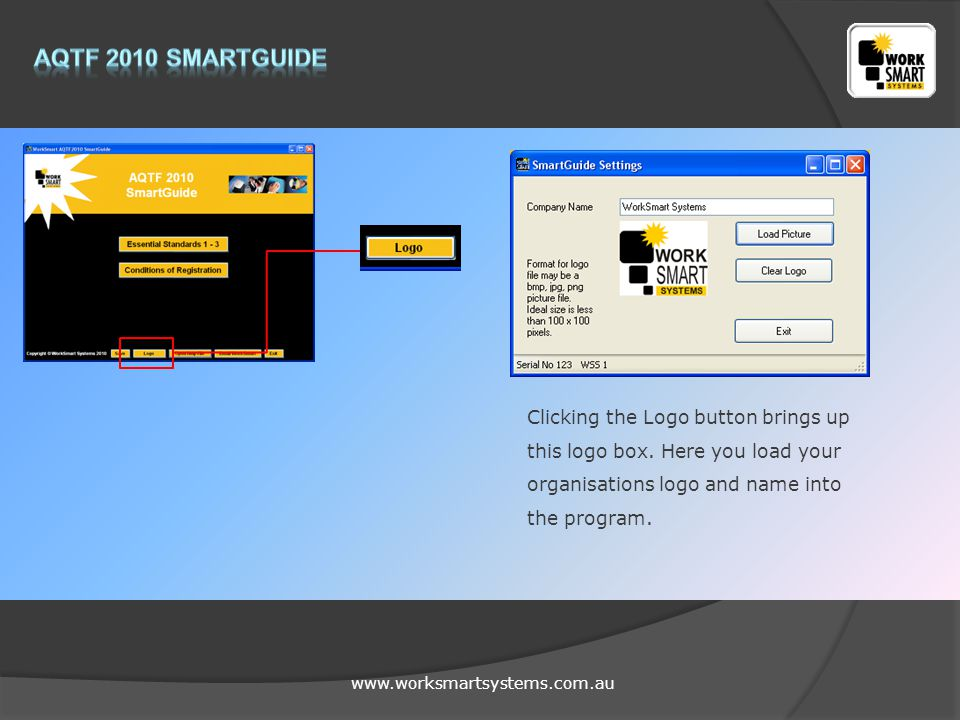www.worksmartsystems.com.au Clicking the Logo button brings up this logo box. Here you load your organisations logo and name into the program.