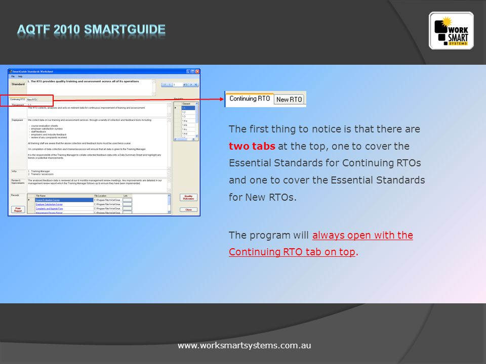 www.worksmartsystems.com.au The first thing to notice is that there are two tabs at the top, one to cover the Essential Standards for Continuing RTOs