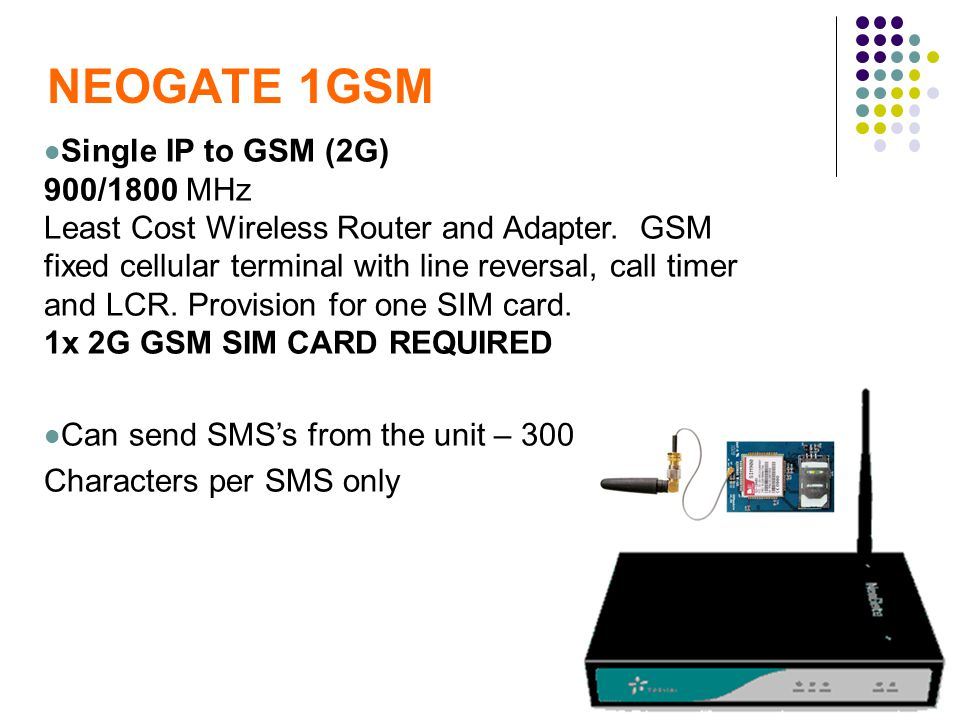 NEOGATE 1GSM Single IP to GSM (2G) 900/1800 MHz Least Cost Wireless Router and Adapter. GSM fixed cellular terminal with line reversal, call timer and