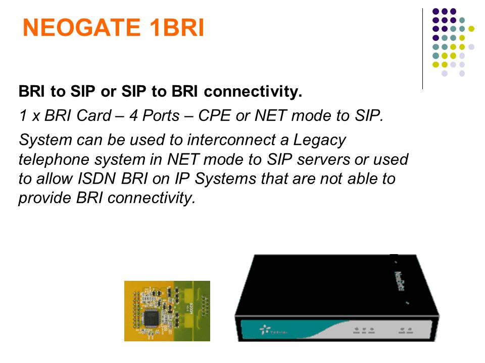 BRI to SIP or SIP to BRI connectivity. 1 x BRI Card – 4 Ports – CPE or NET mode to SIP. System can be used to interconnect a Legacy telephone system i