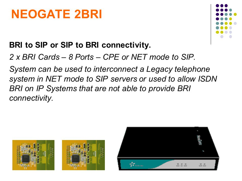 BRI to SIP or SIP to BRI connectivity. 2 x BRI Cards – 8 Ports – CPE or NET mode to SIP. System can be used to interconnect a Legacy telephone system