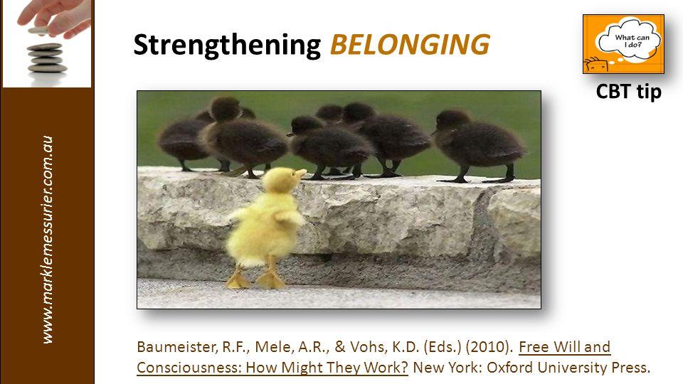 www.marklemessurier.com.au Strengthening BELONGING Baumeister, R.F., Mele, A.R., & Vohs, K.D.