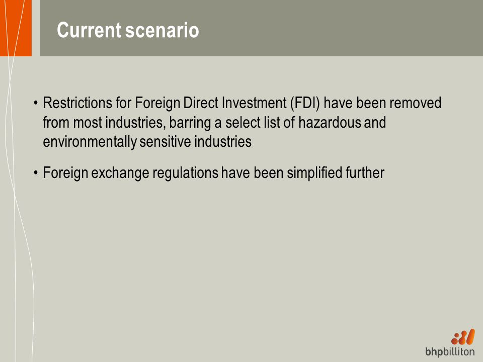Current scenario Restrictions for Foreign Direct Investment (FDI) have been removed from most industries, barring a select list of hazardous and envir