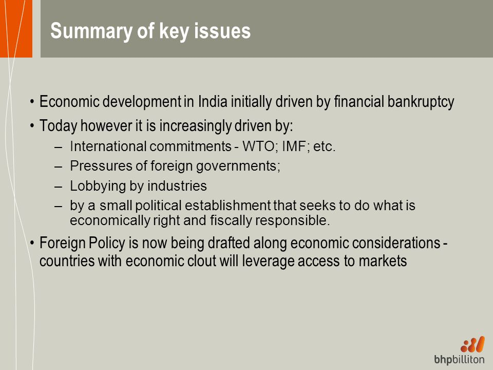 Summary of key issues Economic development in India initially driven by financial bankruptcy Today however it is increasingly driven by: –Internationa