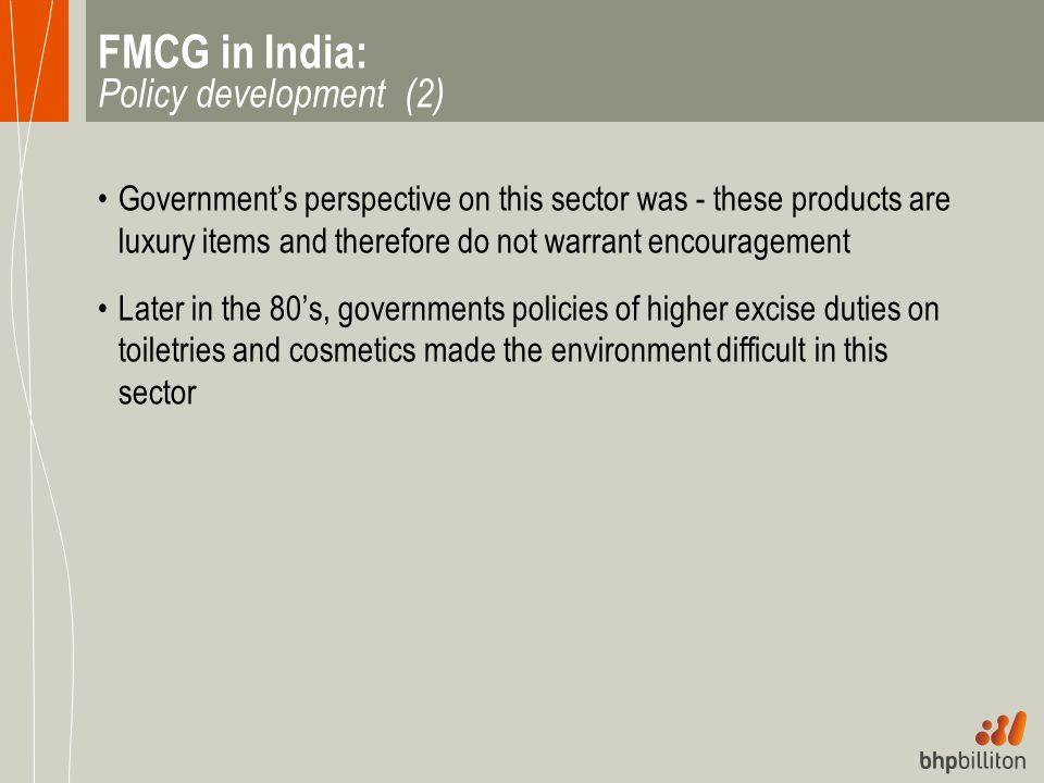 FMCG in India: Policy development (2) Government's perspective on this sector was - these products are luxury items and therefore do not warrant encou