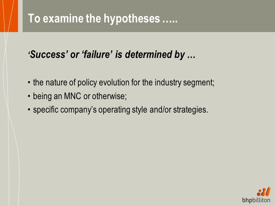 To examine the hypotheses ….. ' Success' or 'failure' is determined by … the nature of policy evolution for the industry segment; being an MNC or othe