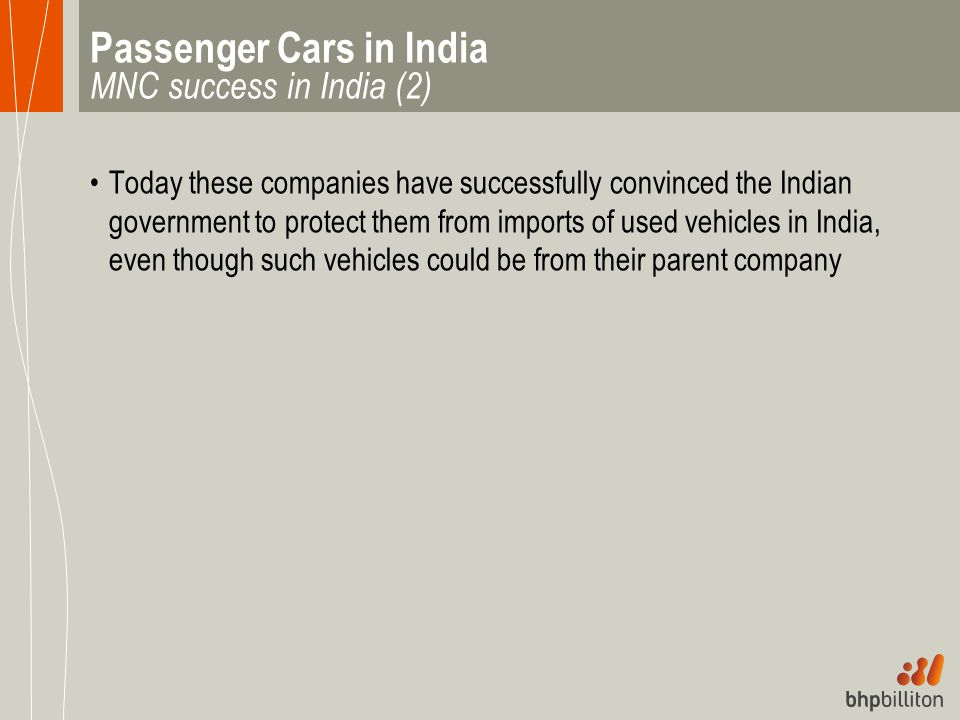 Passenger Cars in India MNC success in India (2) Today these companies have successfully convinced the Indian government to protect them from imports