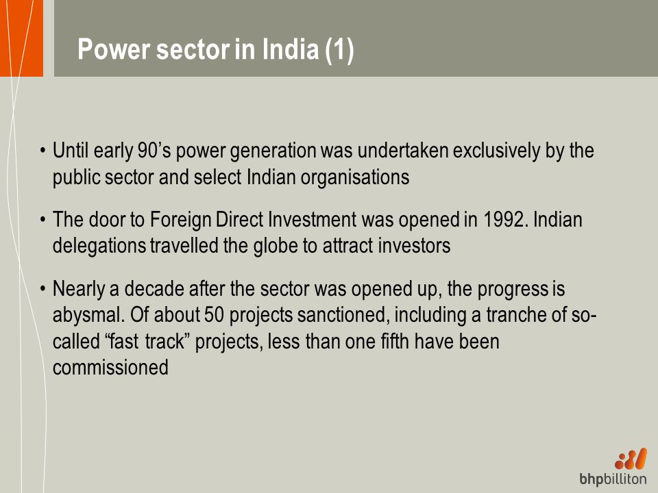 Power sector in India (1) Until early 90's power generation was undertaken exclusively by the public sector and select Indian organisations The door t
