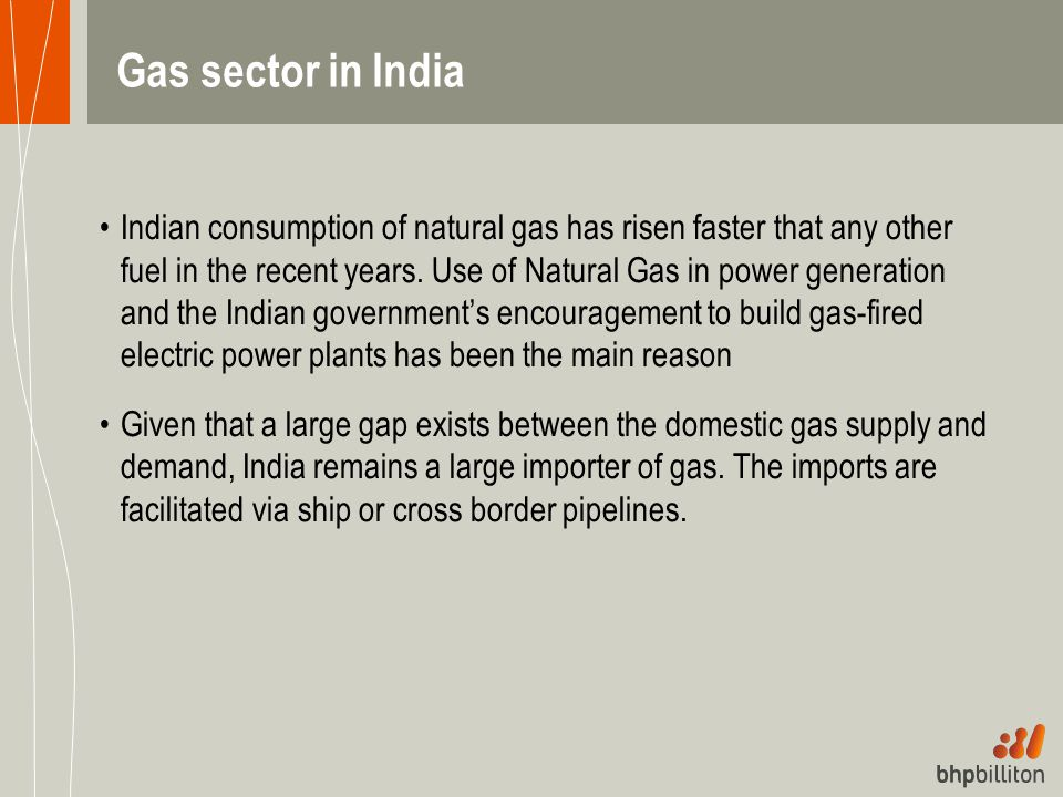 Gas sector in India Indian consumption of natural gas has risen faster that any other fuel in the recent years. Use of Natural Gas in power generation