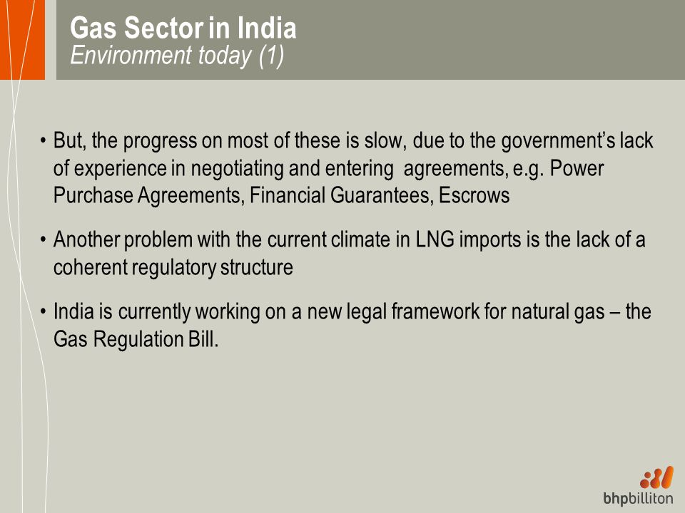 Gas Sector in India Environment today (1) But, the progress on most of these is slow, due to the government's lack of experience in negotiating and en